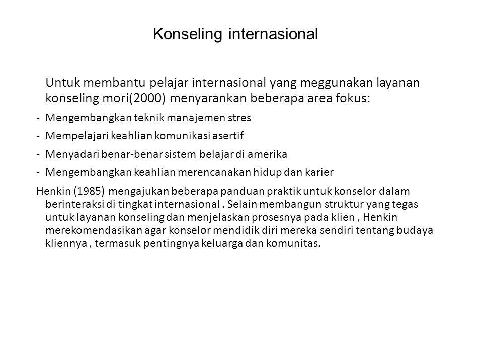 Konseling internasional Untuk membantu pelajar internasional yang meggunakan layanan konseling mori(2000) menyarankan beberapa area fokus: -Mengembang