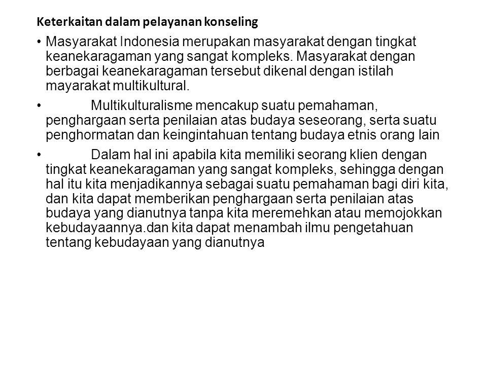 Keterkaitan dalam pelayanan konseling Masyarakat Indonesia merupakan masyarakat dengan tingkat keanekaragaman yang sangat kompleks. Masyarakat dengan