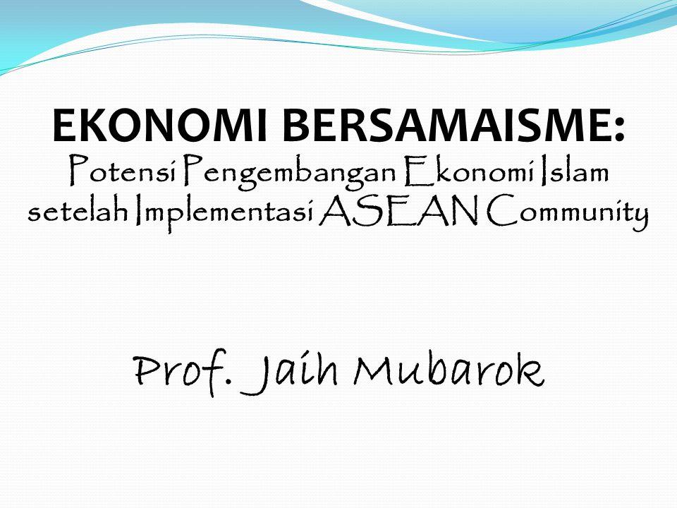 EKONOMI BERSAMAISME: Potensi Pengembangan Ekonomi Islam setelah Implementasi ASEAN Community Prof.