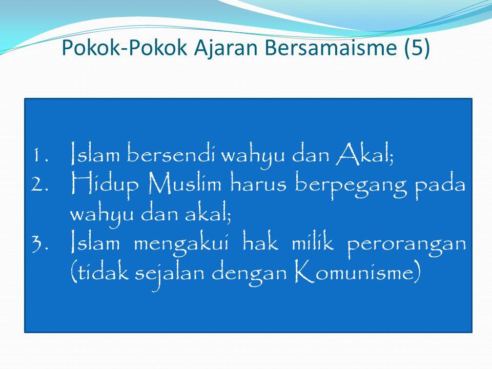 Pokok-Pokok Ajaran Bersamaisme (5) 1.Islam bersendi wahyu dan Akal; 2.Hidup Muslim harus berpegang pada wahyu dan akal; 3.Islam mengakui hak milik perorangan (tidak sejalan dengan Komunisme)