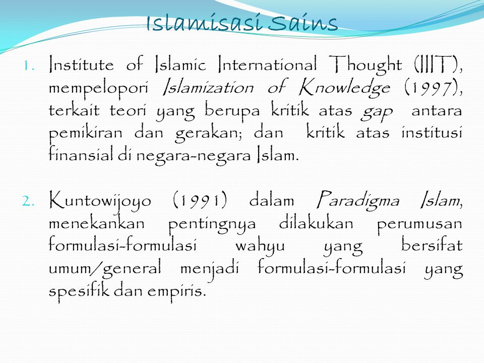 Islamisasi Sains 1. Institute of Islamic International Thought (IIIT), mempelopori Islamization of Knowledge (1997), terkait teori yang berupa kritik