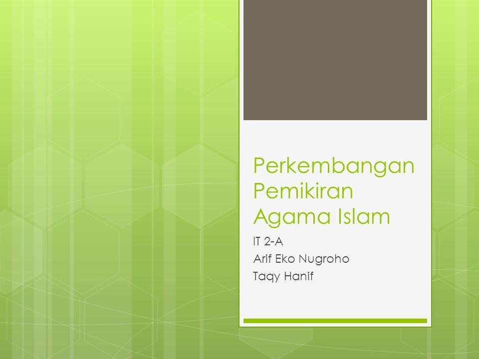 Perkembangan Pemikiran Agama Islam IT 2-A Arif Eko Nugroho Taqy Hanif