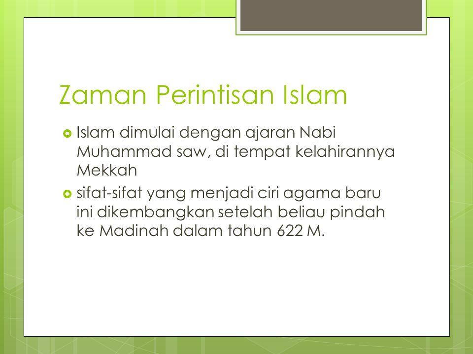 Zaman Perintisan Islam  Islam dimulai dengan ajaran Nabi Muhammad saw, di tempat kelahirannya Mekkah  sifat-sifat yang menjadi ciri agama baru ini d
