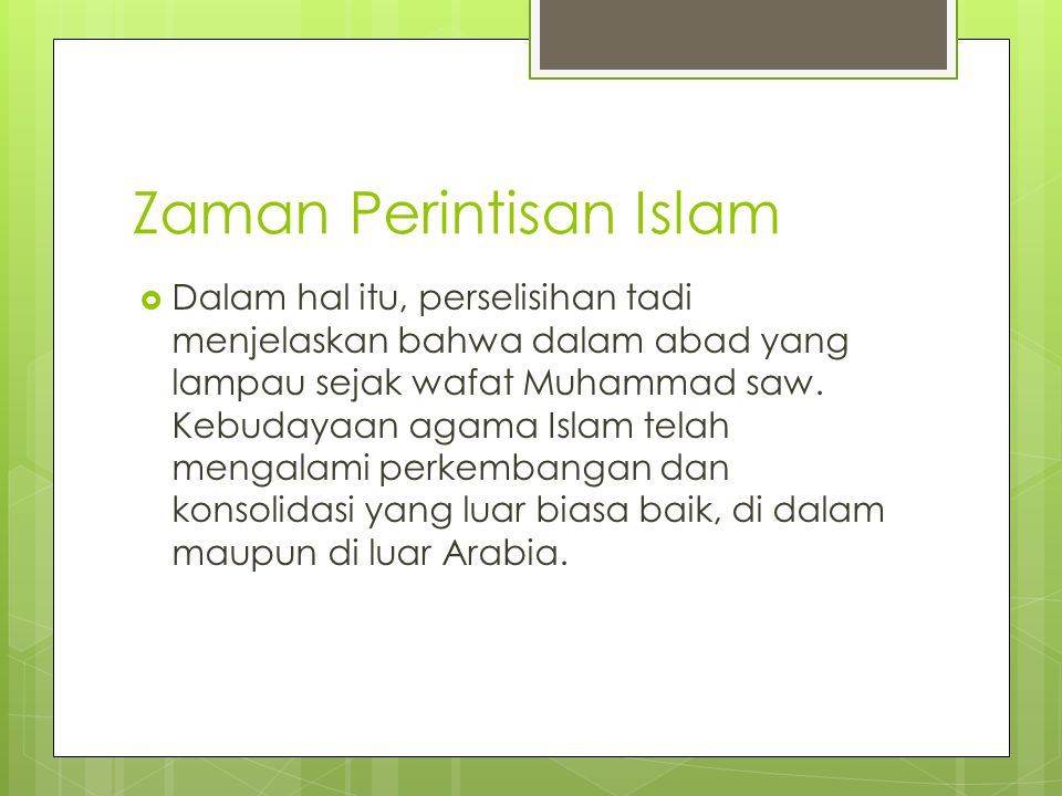 Zaman Perintisan Islam  Dalam hal itu, perselisihan tadi menjelaskan bahwa dalam abad yang lampau sejak wafat Muhammad saw. Kebudayaan agama Islam te