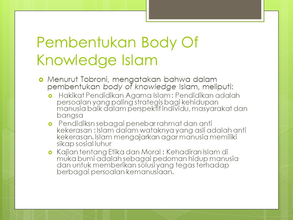 Pembentukan Body Of Knowledge Islam  Menurut Tobroni, mengatakan bahwa dalam pembentukan body of knowledge Islam, meliputi:  Hakikat Pendidikan Agam