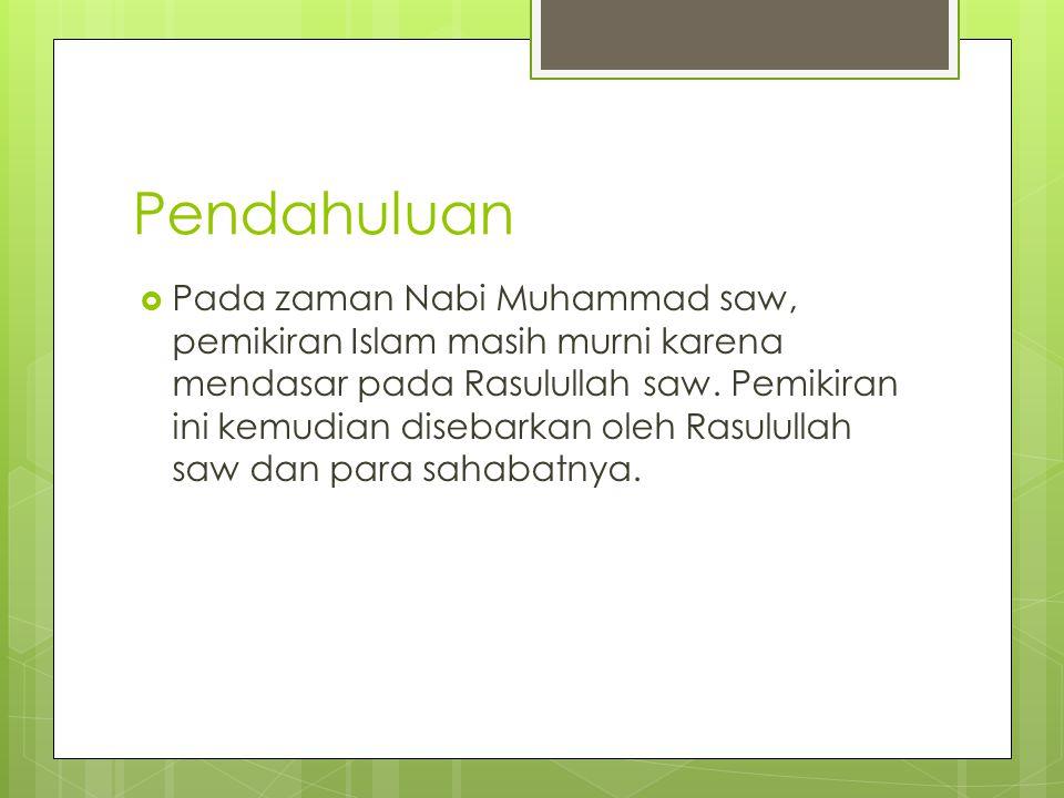 Pendahuluan  Pada zaman Nabi Muhammad saw, pemikiran Islam masih murni karena mendasar pada Rasulullah saw. Pemikiran ini kemudian disebarkan oleh Ra