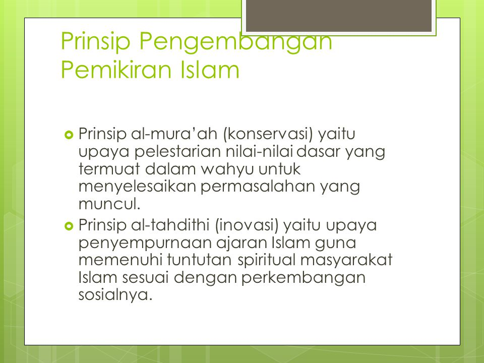 Prinsip Pengembangan Pemikiran Islam  Prinsip al-mura'ah (konservasi) yaitu upaya pelestarian nilai-nilai dasar yang termuat dalam wahyu untuk menyel