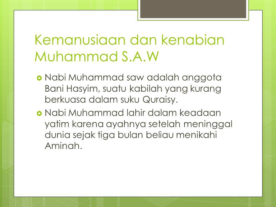 Kemanusiaan dan kenabian Muhammad S.A.W  Nabi Muhammad saw adalah anggota Bani Hasyim, suatu kabilah yang kurang berkuasa dalam suku Quraisy.  Nabi