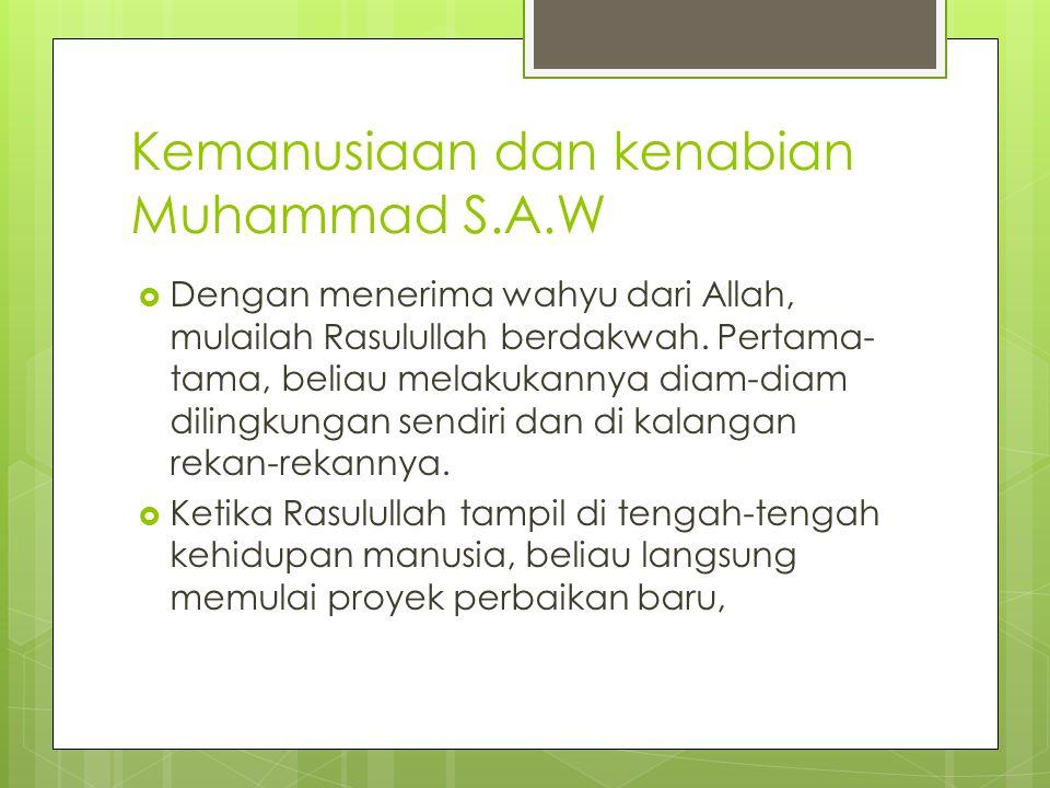Kemanusiaan dan kenabian Muhammad S.A.W  Dengan menerima wahyu dari Allah, mulailah Rasulullah berdakwah. Pertama- tama, beliau melakukannya diam-dia
