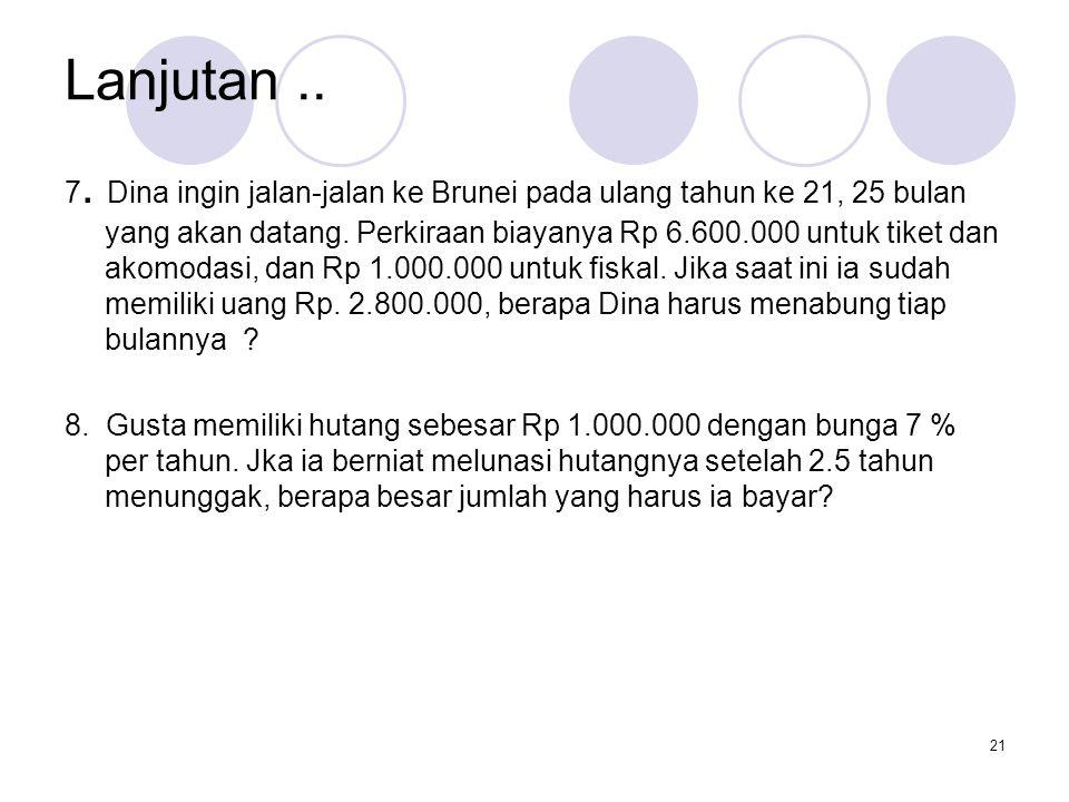 Lanjutan..7. Dina ingin jalan-jalan ke Brunei pada ulang tahun ke 21, 25 bulan yang akan datang.
