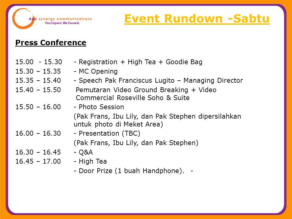 Event Rundown -Sabtu Press Conference 15.00 - 15.30 - Registration + High Tea + Goodie Bag 15.30 – 15.35- MC Opening 15.35 – 15.40- Speech Pak Francis