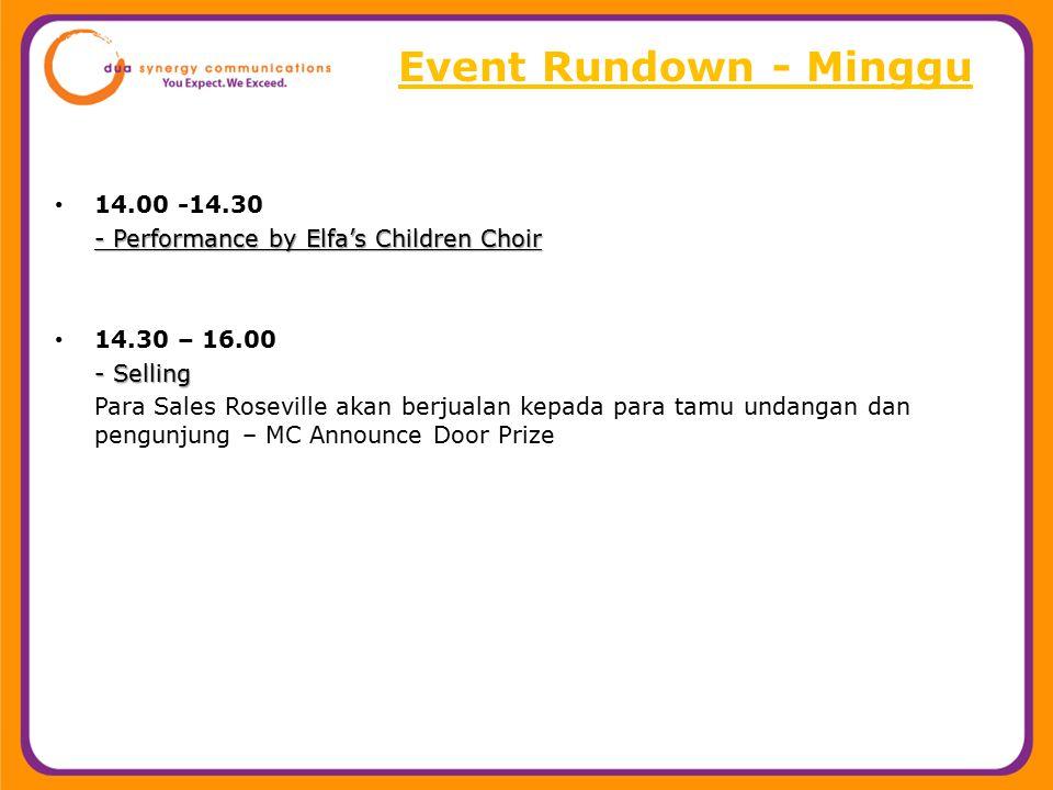 Event Rundown - Minggu 14.00 -14.30 - Performance by Elfa's Children Choir 14.30 – 16.00 - Selling Para Sales Roseville akan berjualan kepada para tam