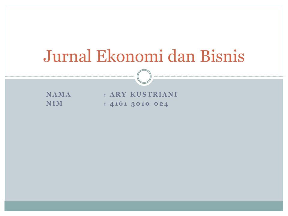 NAMA: ARY KUSTRIANI NIM: 4161 3010 024 Jurnal Ekonomi dan Bisnis