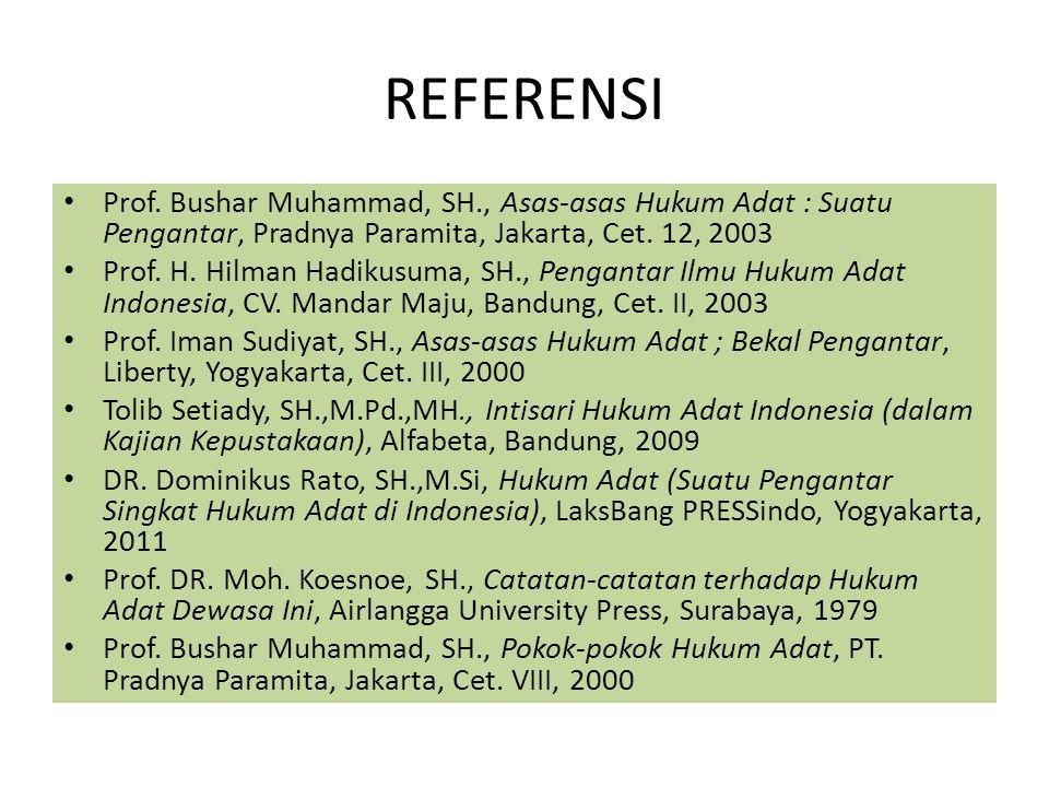 REFERENSI Prof. Bushar Muhammad, SH., Asas-asas Hukum Adat : Suatu Pengantar, Pradnya Paramita, Jakarta, Cet. 12, 2003 Prof. H. Hilman Hadikusuma, SH.