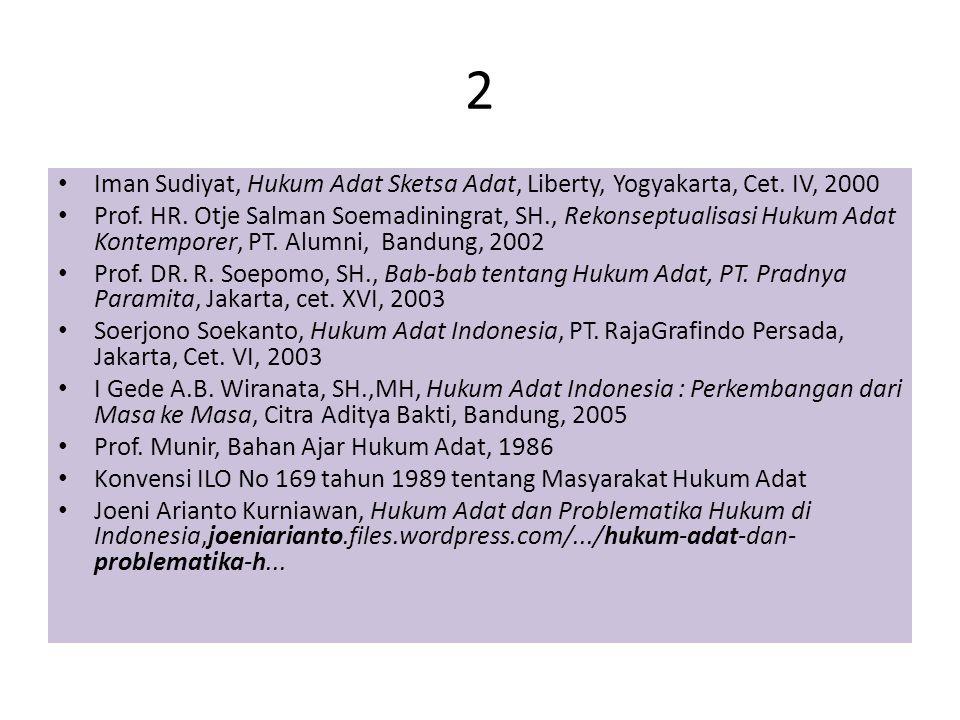 2 Iman Sudiyat, Hukum Adat Sketsa Adat, Liberty, Yogyakarta, Cet. IV, 2000 Prof. HR. Otje Salman Soemadiningrat, SH., Rekonseptualisasi Hukum Adat Kon