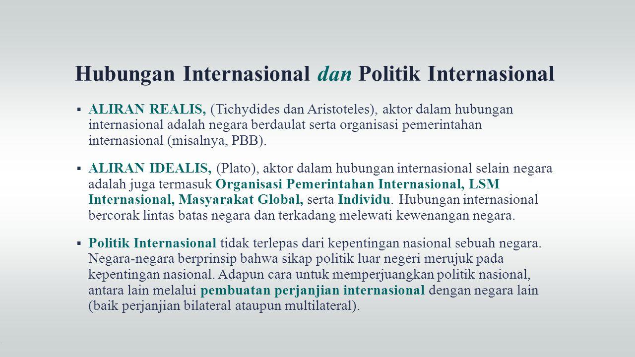 Hubungan Internasional dan Politik Internasional  ALIRAN REALIS, (Tichydides dan Aristoteles), aktor dalam hubungan internasional adalah negara berda