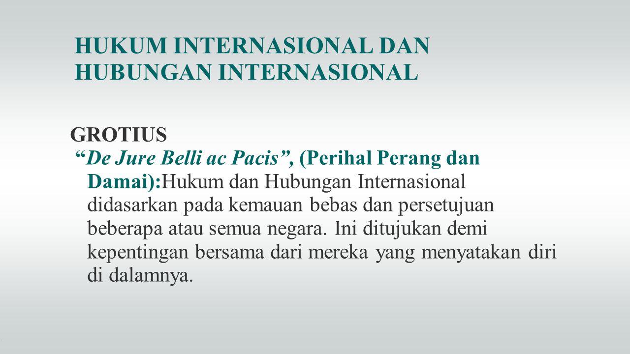 """HUKUM INTERNASIONAL DAN HUBUNGAN INTERNASIONAL GROTIUS """"De Jure Belli ac Pacis"""", (Perihal Perang dan Damai):Hukum dan Hubungan Internasional didasarka"""