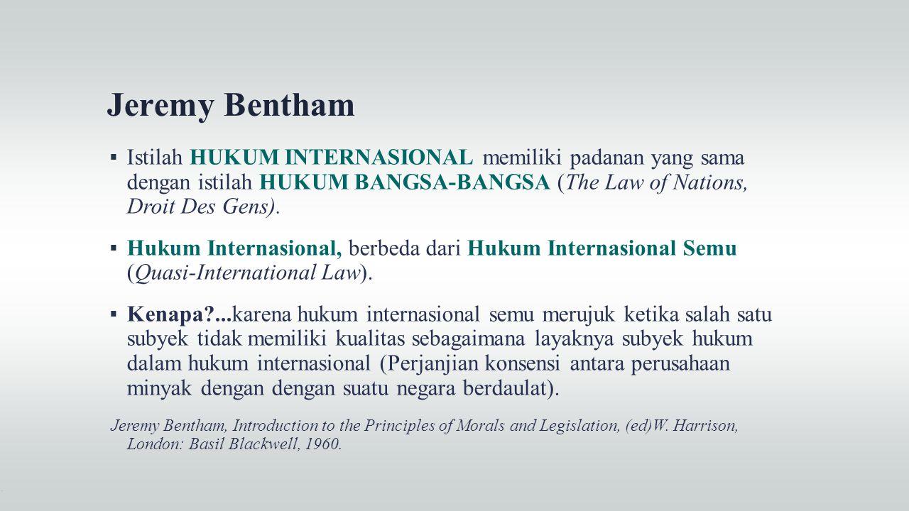 Jeremy Bentham  Istilah HUKUM INTERNASIONAL memiliki padanan yang sama dengan istilah HUKUM BANGSA-BANGSA (The Law of Nations, Droit Des Gens).  Huk
