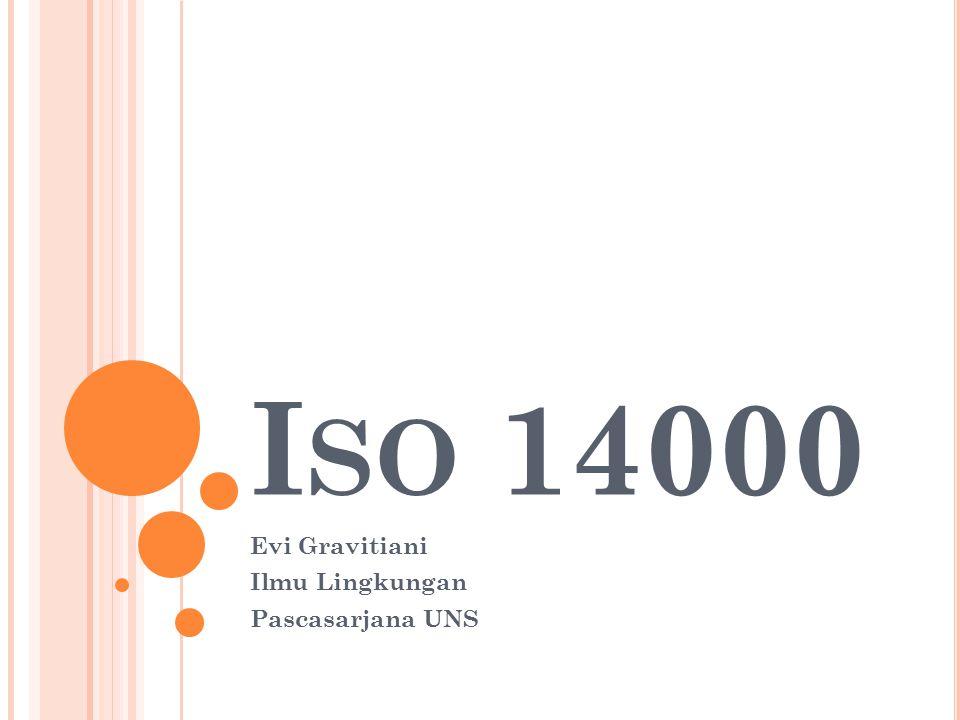 I SO 14000 Evi Gravitiani Ilmu Lingkungan Pascasarjana UNS