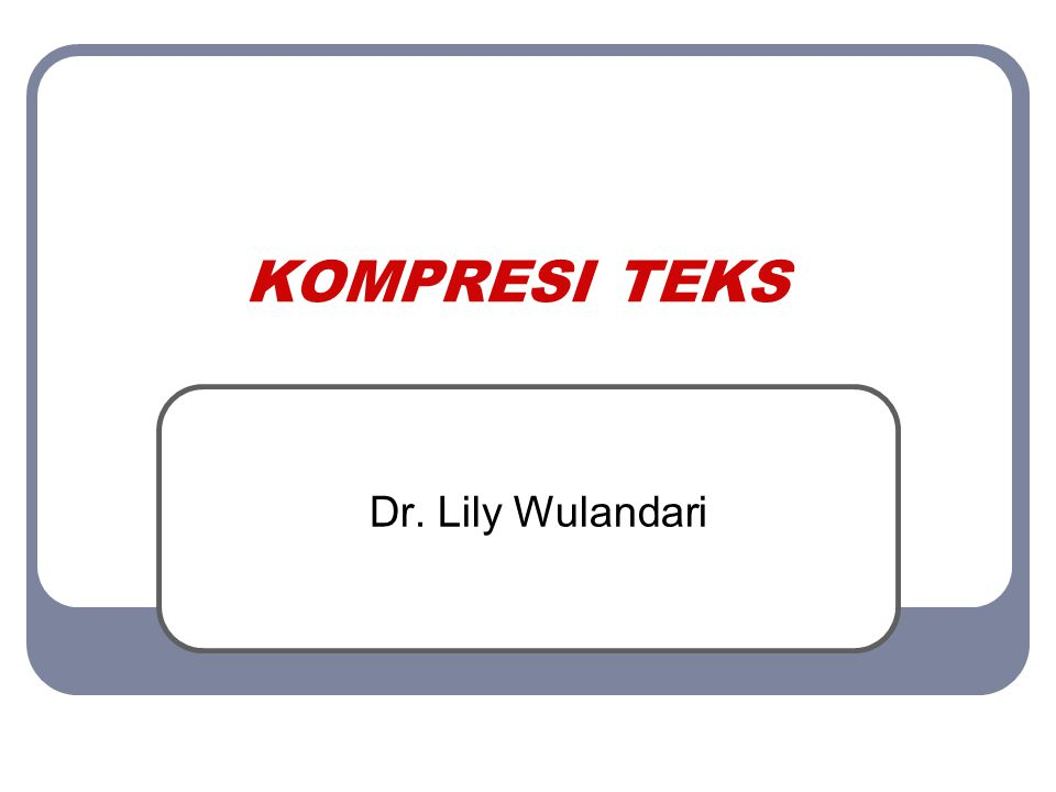 KOMPRESI TEKS Dr. Lily Wulandari
