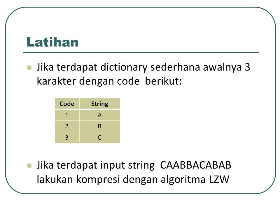 Latihan Jika terdapat dictionary sederhana awalnya 3 karakter dengan code berikut: Jika terdapat input string CAABBACABAB lakukan kompresi dengan algo