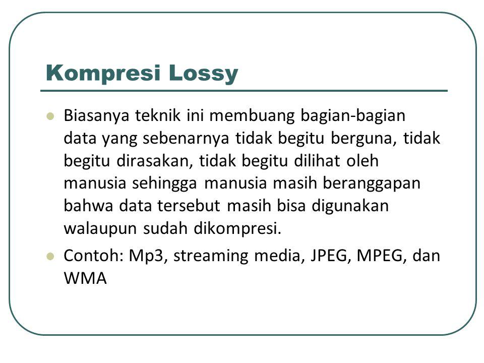 Kompresi Lossless Metode kompresi data di mana tidak ada Informasi / data yang hilang atau berkurang jumlahnya selama proses kompresi, sehingga pada proses dekompresi jumlah bit (byte) data atau informasi dalam keseluruhan file hasil sama persis dengan file aslinya.