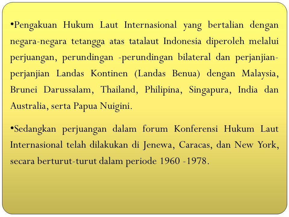 Pengakuan Hukum Laut Internasional yang bertalian dengan negara-negara tetangga atas tatalaut Indonesia diperoleh melalui perjuangan, perundingan -per