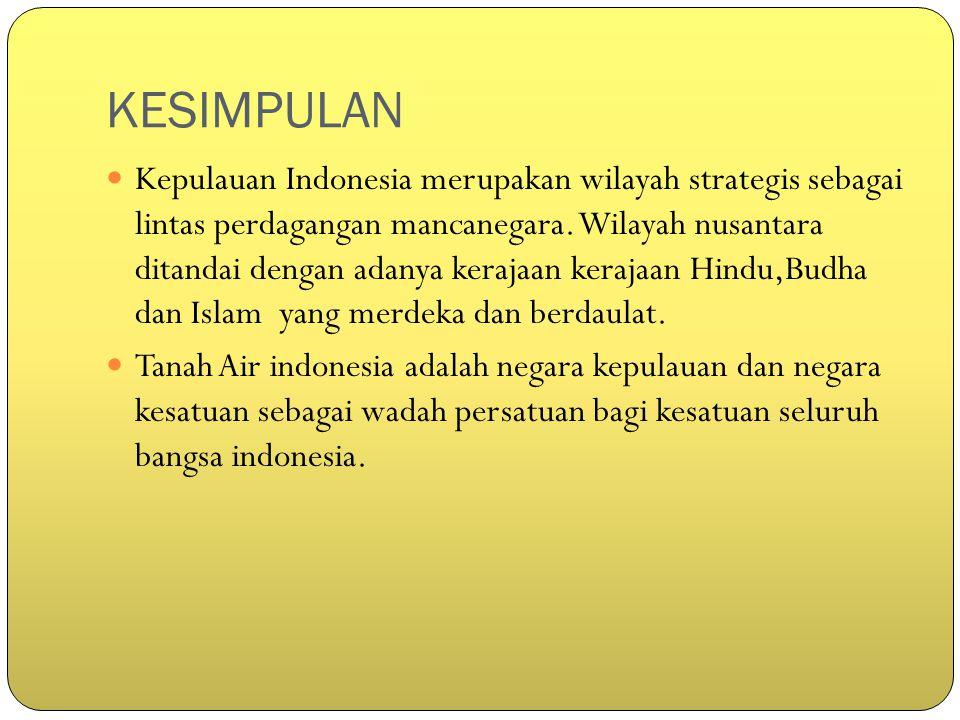 KESIMPULAN Kepulauan Indonesia merupakan wilayah strategis sebagai lintas perdagangan mancanegara. Wilayah nusantara ditandai dengan adanya kerajaan k