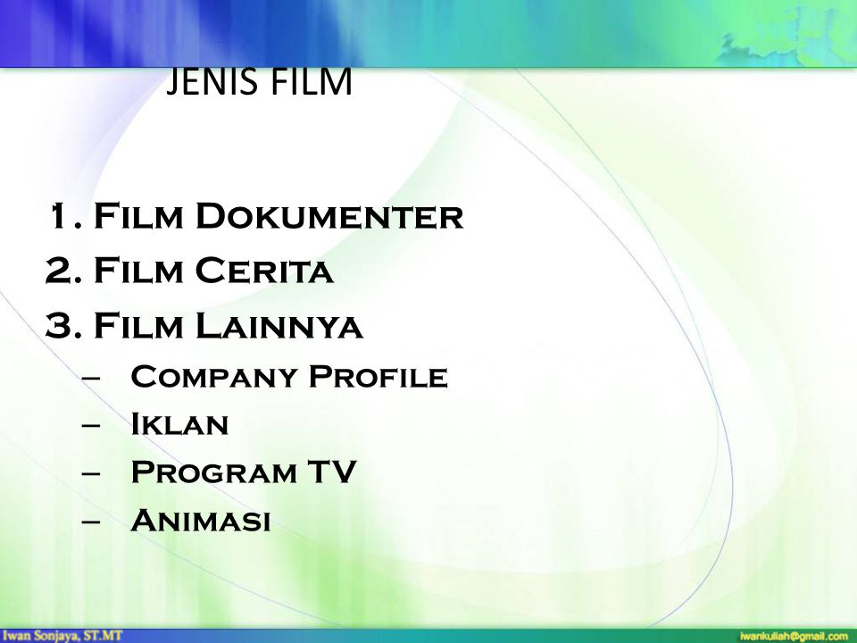 JENIS FILM 1.Film Dokumenter 2.Film Cerita 3.Film Lainnya – Company Profile – Iklan – Program TV – Animasi