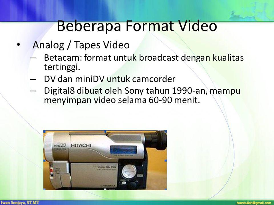 Beberapa Format Video Analog / Tapes Video – Betacam: format untuk broadcast dengan kualitas tertinggi. – DV dan miniDV untuk camcorder – Digital8 dib