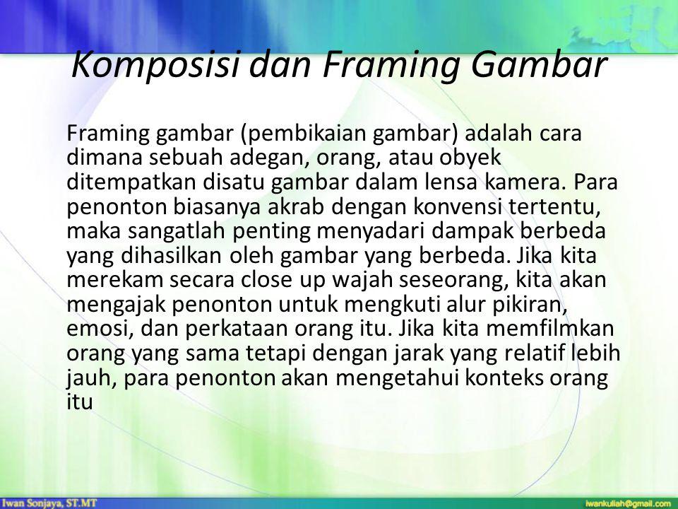Komposisi dan Framing Gambar Framing gambar (pembikaian gambar) adalah cara dimana sebuah adegan, orang, atau obyek ditempatkan disatu gambar dalam le