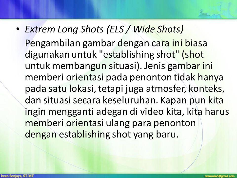 Extrem Long Shots (ELS / Wide Shots) Pengambilan gambar dengan cara ini biasa digunakan untuk