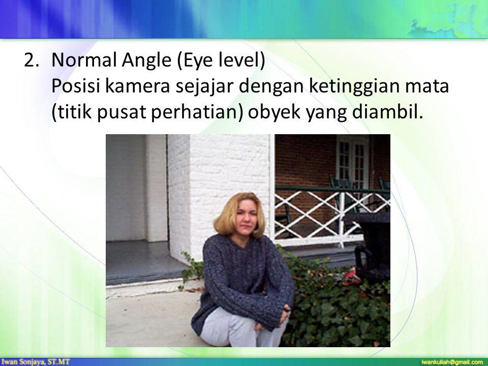 2.Normal Angle (Eye level) Posisi kamera sejajar dengan ketinggian mata (titik pusat perhatian) obyek yang diambil.