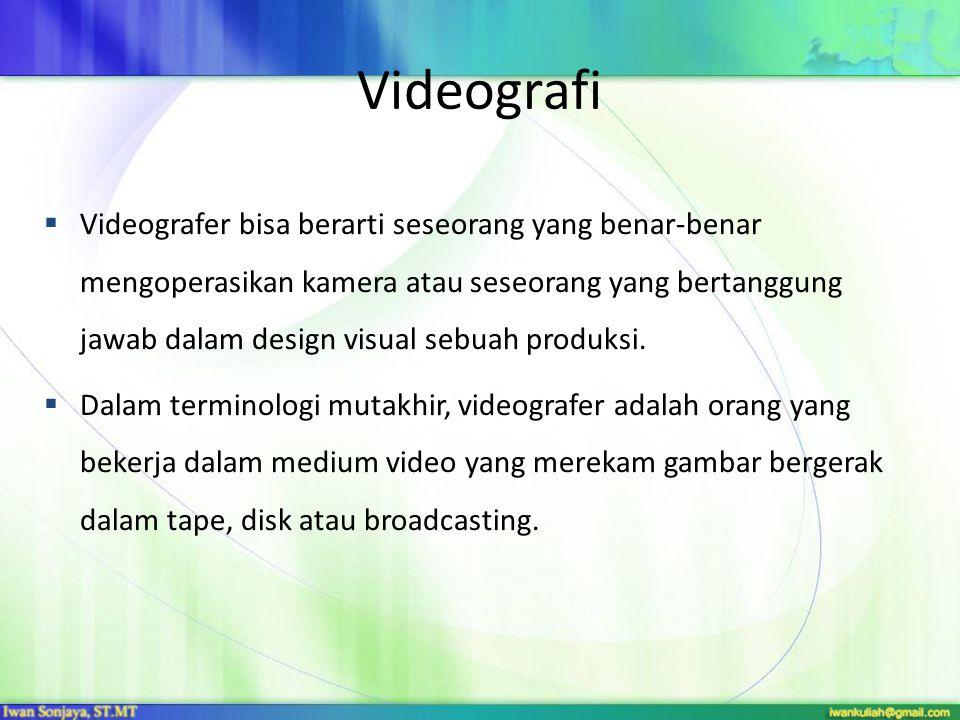 Videografi  Videografer bisa berarti seseorang yang benar-benar mengoperasikan kamera atau seseorang yang bertanggung jawab dalam design visual sebua