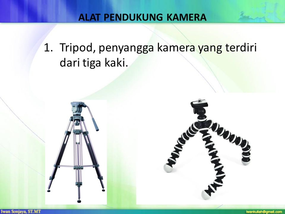 ALAT PENDUKUNG KAMERA 1.Tripod, penyangga kamera yang terdiri dari tiga kaki.