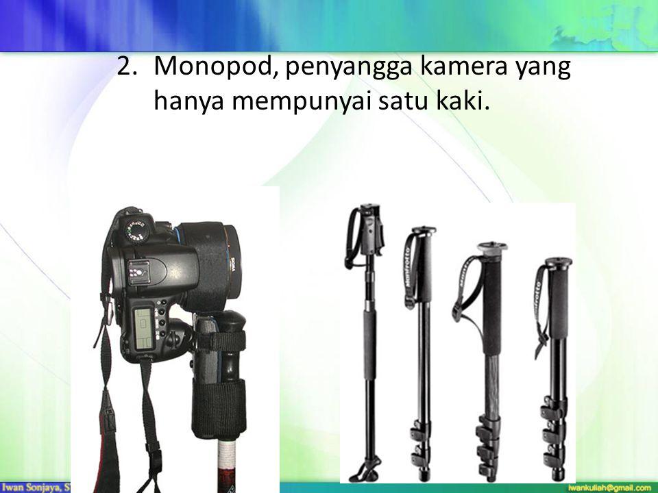 2.Monopod, penyangga kamera yang hanya mempunyai satu kaki.