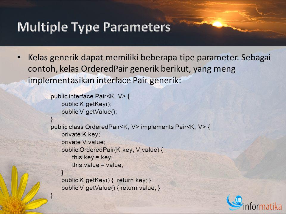 Kelas generik dapat memiliki beberapa tipe parameter.