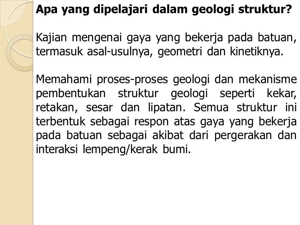 Apa yang dipelajari dalam geologi struktur? Kajian mengenai gaya yang bekerja pada batuan, termasuk asal-usulnya, geometri dan kinetiknya. Memahami pr