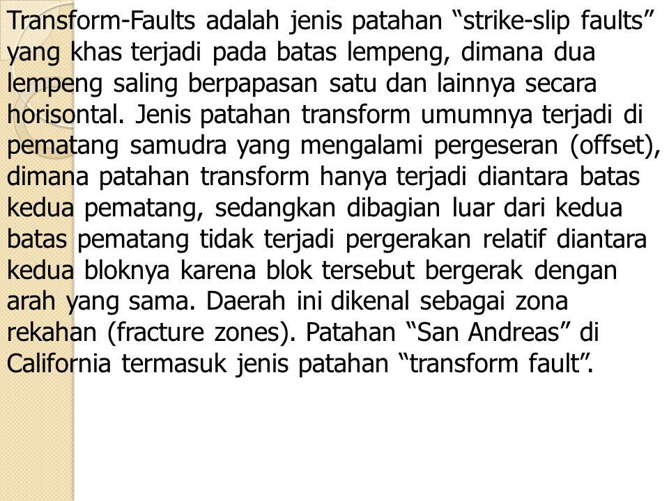 "Transform-Faults adalah jenis patahan ""strike-slip faults"" yang khas terjadi pada batas lempeng, dimana dua lempeng saling berpapasan satu dan lainnya"