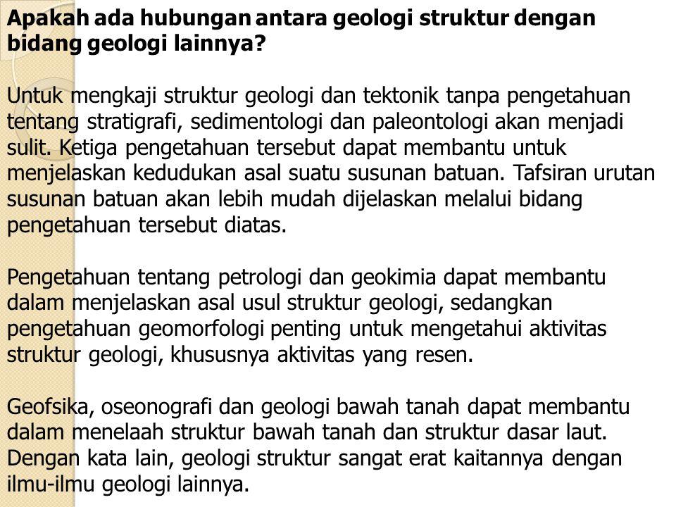 Apakah ada hubungan antara geologi struktur dengan bidang geologi lainnya? Untuk mengkaji struktur geologi dan tektonik tanpa pengetahuan tentang stra