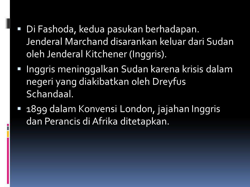  Di Fashoda, kedua pasukan berhadapan. Jenderal Marchand disarankan keluar dari Sudan oleh Jenderal Kitchener (Inggris).  Inggris meninggalkan Sudan