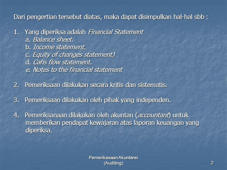 Pemerikasaan Akuntansi (Auditing)2 Dari pengertian tersebut diatas, maka dapat disimpulkan hal-hal sbb : 1. Yang diperiksa adalah Financial Statement