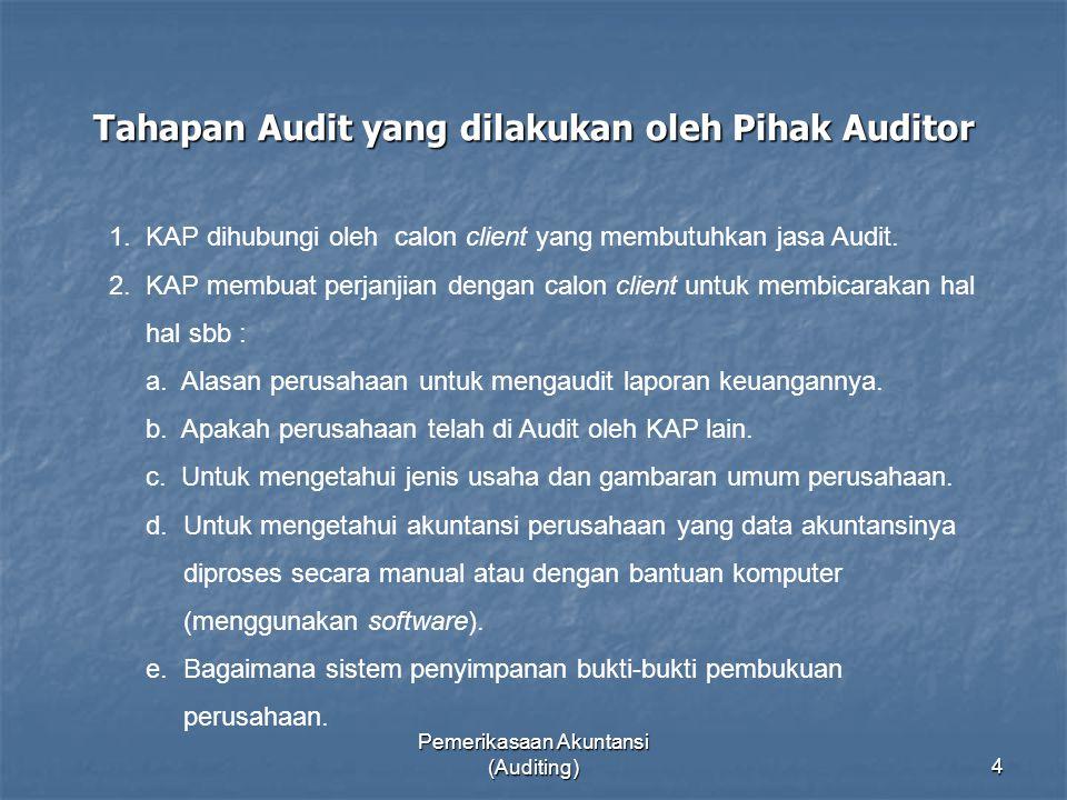 Pemerikasaan Akuntansi (Auditing)4 Tahapan Audit yang dilakukan oleh Pihak Auditor 1. KAP dihubungi oleh calon client yang membutuhkan jasa Audit. 2.