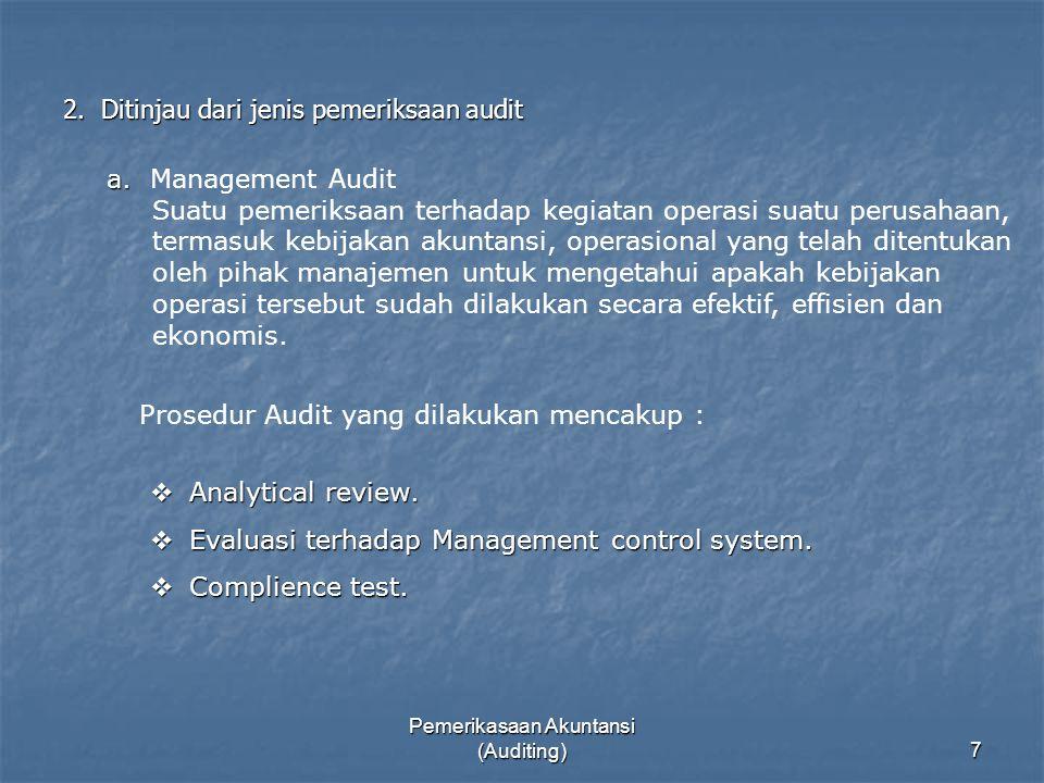 Pemerikasaan Akuntansi (Auditing)7 2. Ditinjau dari jenis pemeriksaan audit a. a. Management Audit Suatu pemeriksaan terhadap kegiatan operasi suatu p