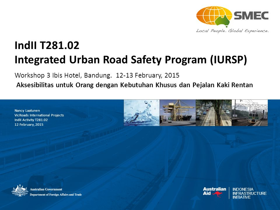 INDONESIA INFRASTRUCTURE INITIATIVE IndII T281.02 Integrated Urban Road Safety Program (IURSP) Workshop 3 Ibis Hotel, Bandung.