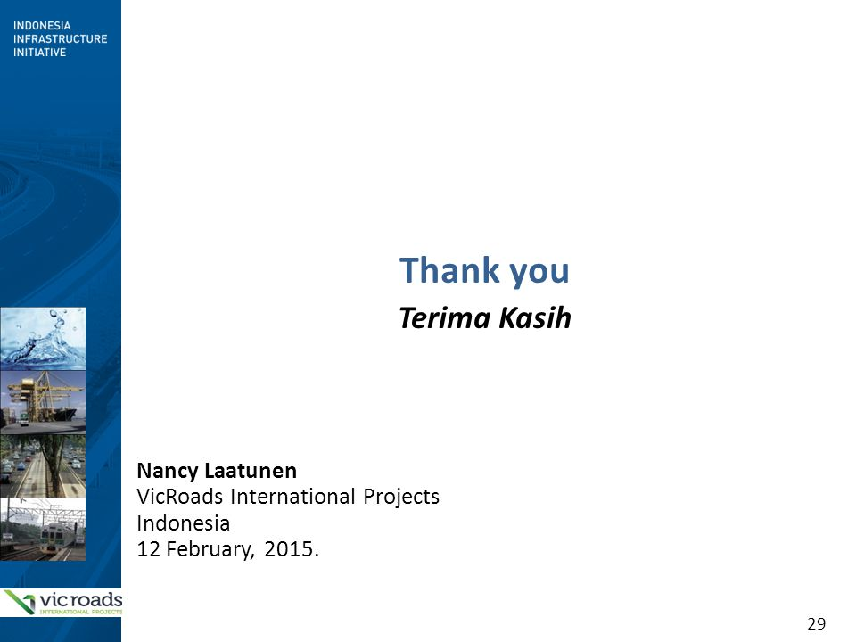 29 Thank you Terima Kasih Nancy Laatunen VicRoads International Projects Indonesia 12 February, 2015.