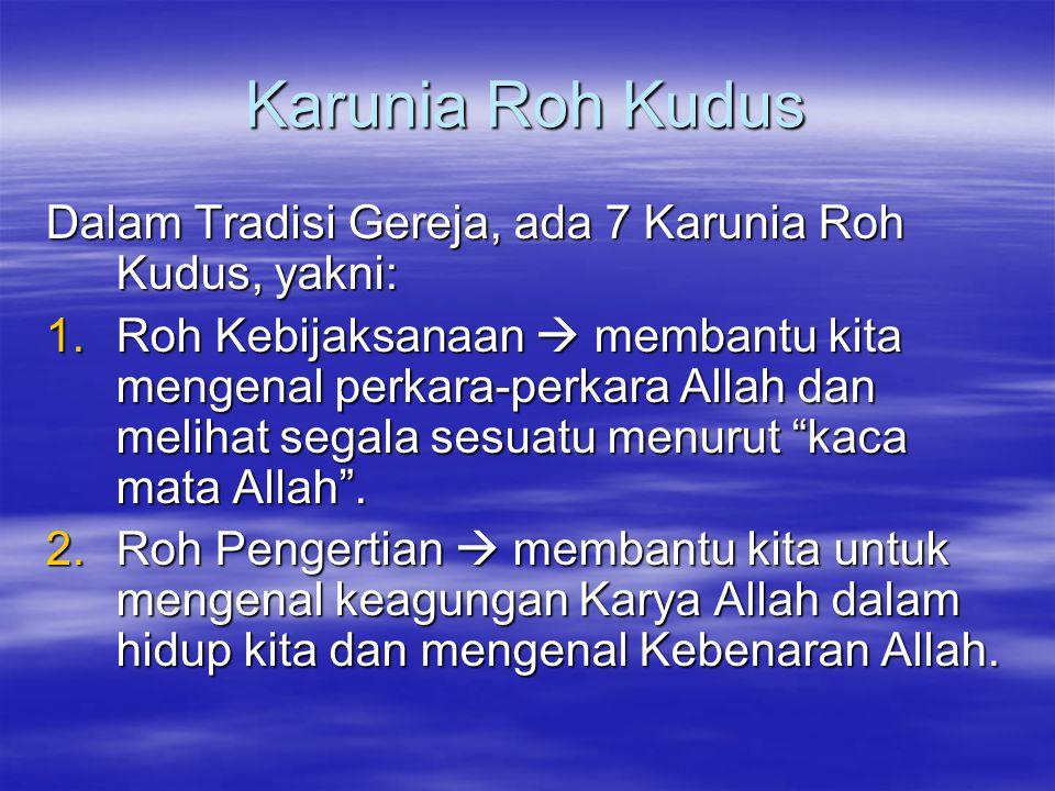 3.R oh Nasehat  membantu kita untuk menilai dan mengambil keputusan secara tepat serta memilih jalan yang paling aman dan sesuai Kehendak Allah.