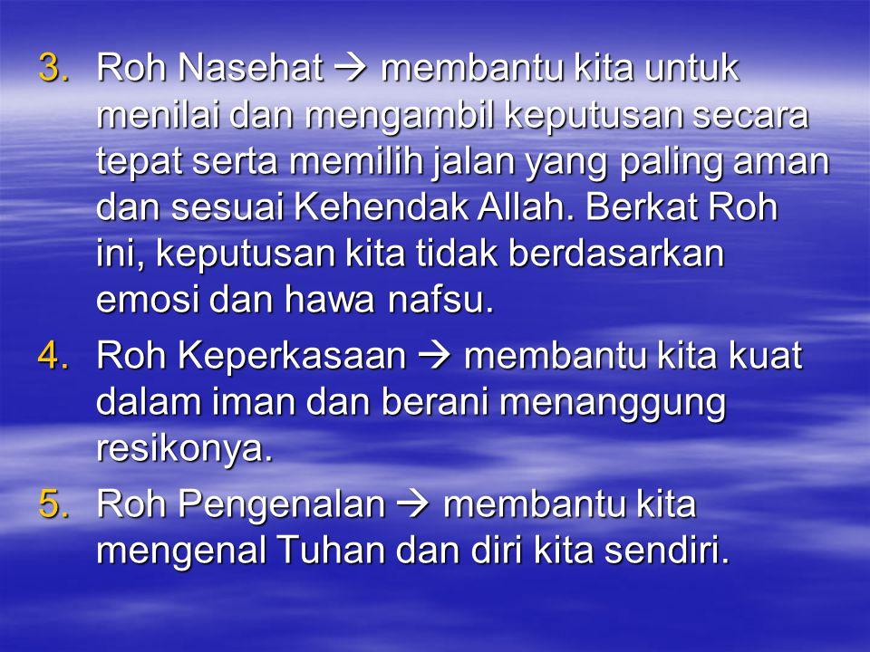3.R oh Nasehat  membantu kita untuk menilai dan mengambil keputusan secara tepat serta memilih jalan yang paling aman dan sesuai Kehendak Allah. Berk