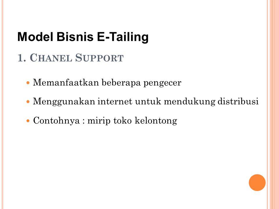 1. C HANEL S UPPORT Memanfaatkan beberapa pengecer Menggunakan internet untuk mendukung distribusi Contohnya : mirip toko kelontong Model Bisnis E-Tai