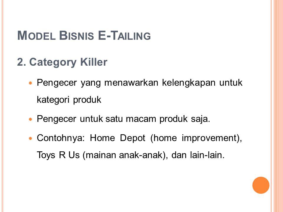 M ODEL B ISNIS E-T AILING 2. Category Killer Pengecer yang menawarkan kelengkapan untuk kategori produk Pengecer untuk satu macam produk saja. Contohn